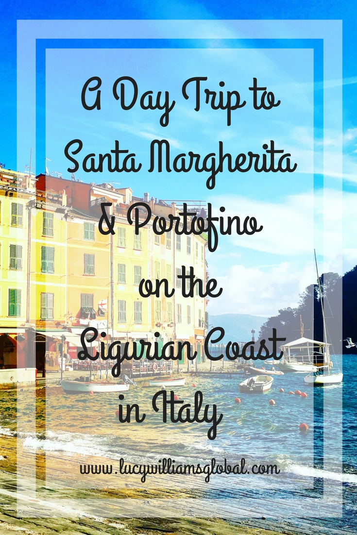 A Day Trip to Santa Margherita and Portofino on the Ligurian Coast Italy - Lucy Williams Global