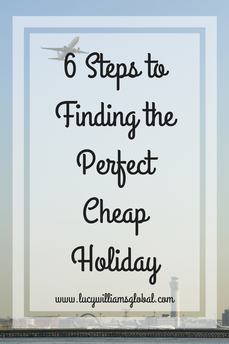 6 Steps to Finding the Perfect Cheap Holiday