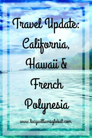 Travel Update: California, Hawaii & French Polynesia - Lucy Williams Global