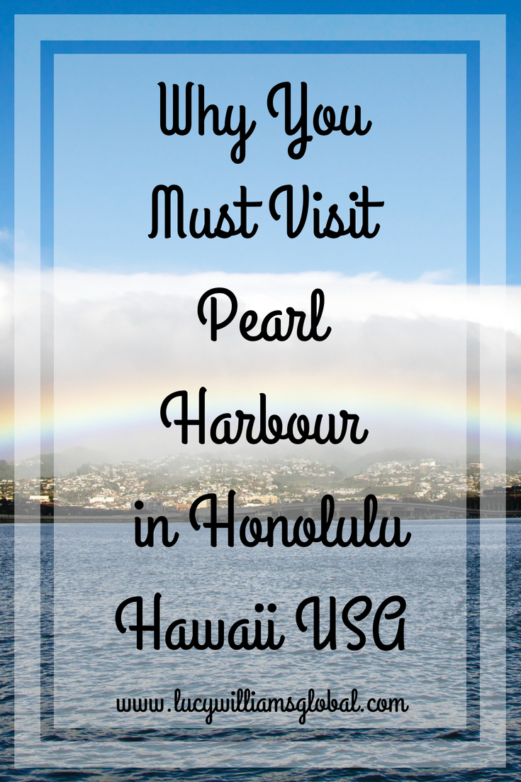 Why You Must Visit Pearl Harbour in Honolulu Hawaii USA - Lucy Williams Global