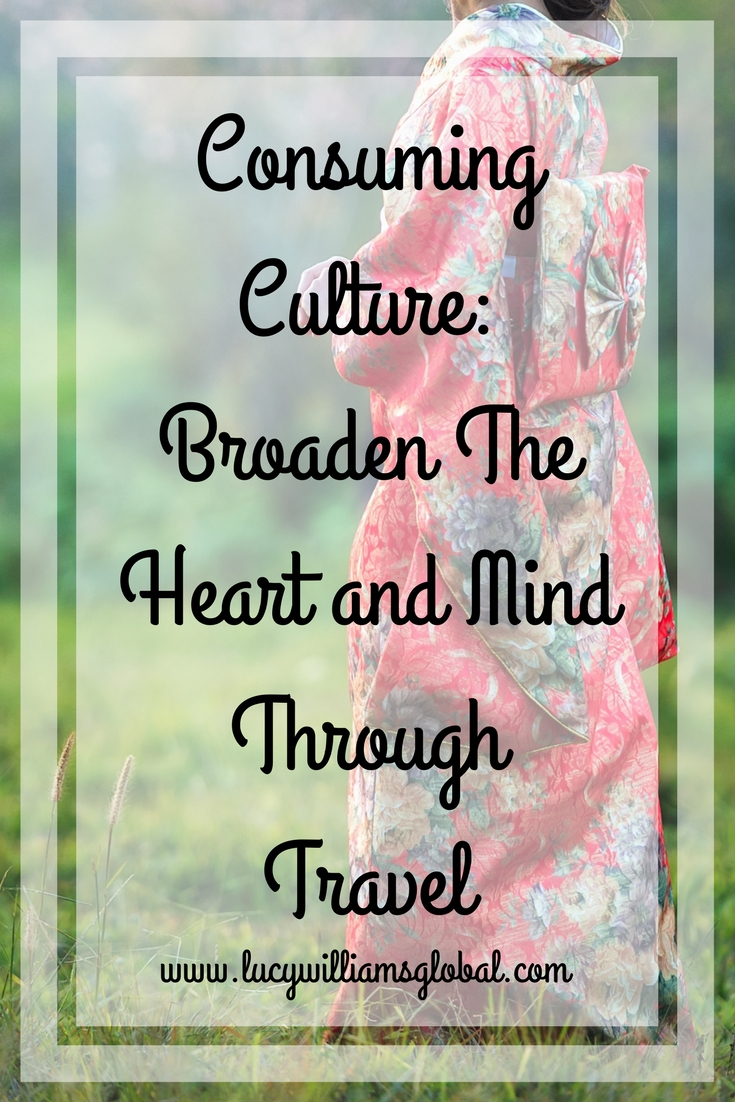 Consuming Culture: Broaden The Heart and Mind Through Travel