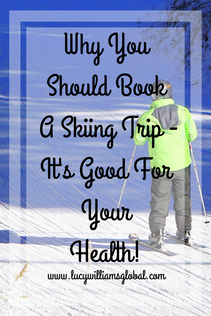 Why You Should Book A Skiing Trip - It's Good For Your Health!