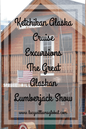 Ketchikan Alaska Cruise Excursions The Great Alaskan Lumberjack Show - Lucy Williams Global