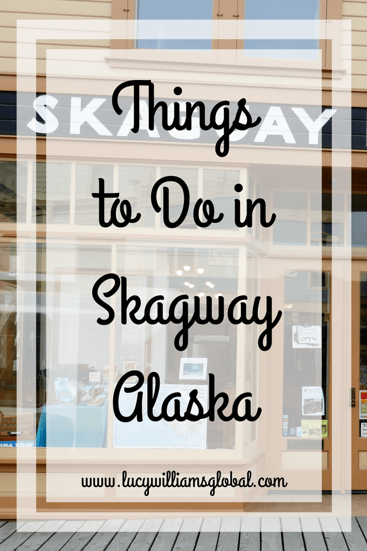 Things to Do in Skagway Alaska - Lucy Williams Global