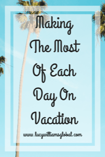 Making The Most Of Each Day On Vacation