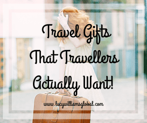 Travel Gifts That Travellers Actually Want - Lucy Williams Global
