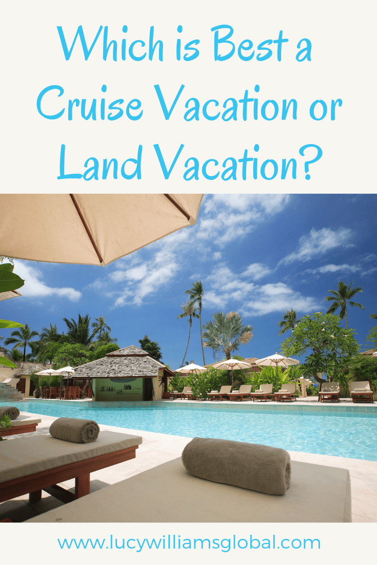 Which is Best a Cruise Vacation or Land Vacation? - Lucy Williams Global