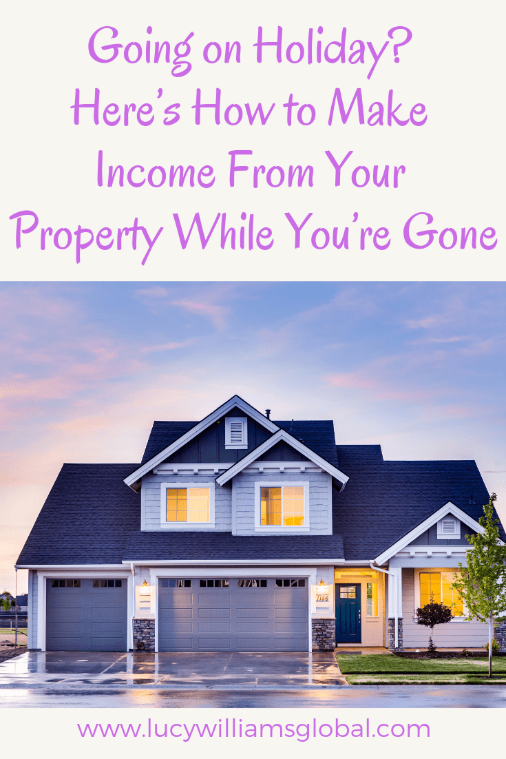 Going on Holiday? Here's How to Make Income From Your Property While You're Gone