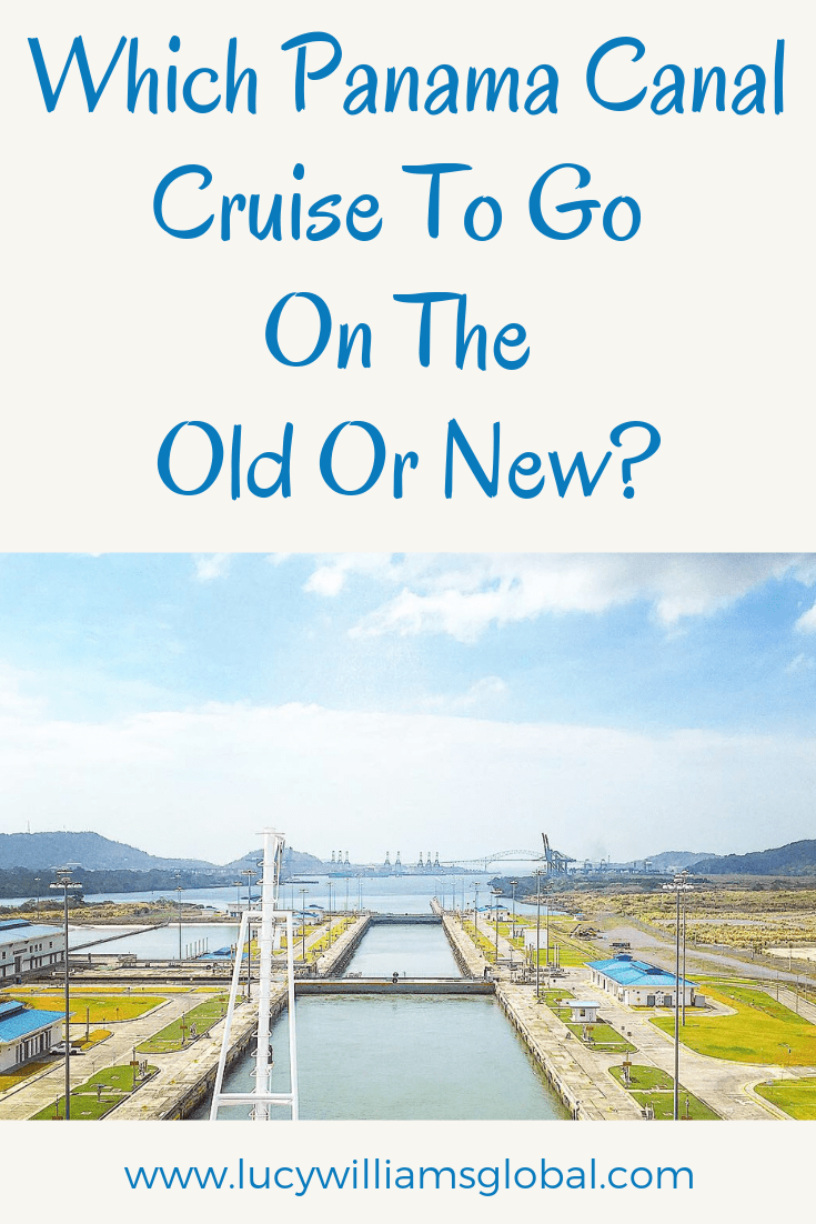 Which Panama Canal Cruise To Go On The Old Or New? - Lucy Williams Global