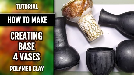 (10+) Video Tutorial: How to make from polymer clay base for the vase. 4 different designs