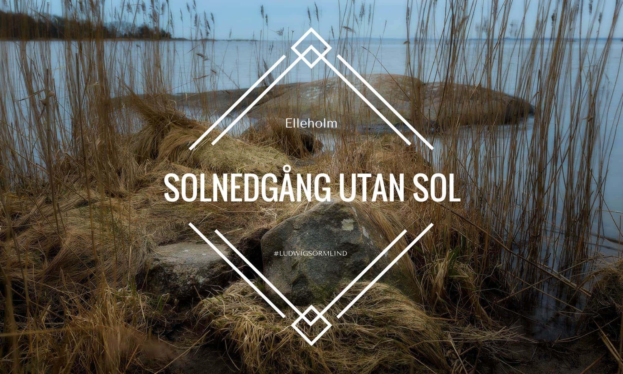 Elleholm Solnedgång utan sol - Ludwig Sörmlind