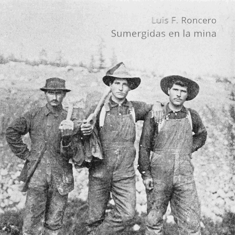 Portada de Sumergidas en la mina. Un paisaje sonoro de Luis F. Roncero para la mixtape La mina y su sonido del Centro de Arte LABoral. Imagen en dominio público: Mineros austriacos en las minas de hierro de Minnesota, 1911.