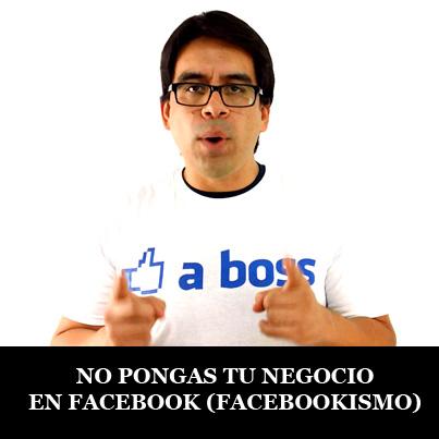 Poner tu negocio en facebook = facebookismo
