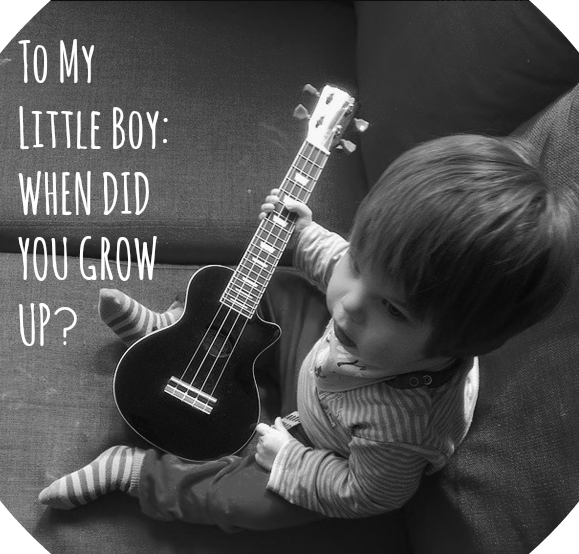 To My Little Boy: When Did You Grow Up? // Toddler Playing Ukulele  // www.lukeosaurusandme.blogspot.co.uk