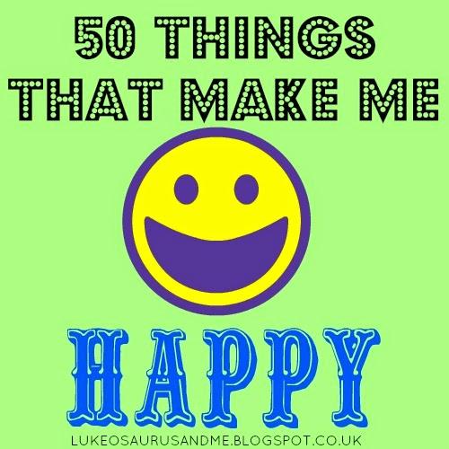 50 Things That Make Me Happy from www.lukeosaurusandme.co.uk