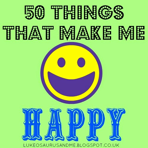 50 Things The Make Me Happy from lukeosaurusandme.co.uk