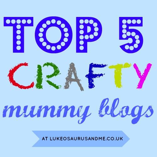Top 5 Crafty Mummy Blogs from lukeosaurusandme.co.uk