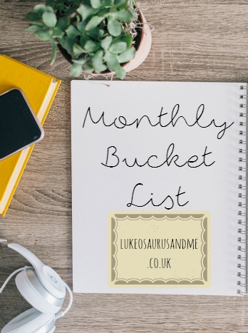 Monthly Bucket List at https://lukeosaurusandme.co.uk @gloryiscalling