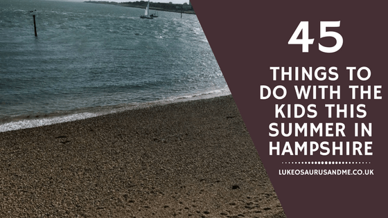 45 Things To Do With Kids This Summer In Hampshire at https://lukeosaurusandme.co.uk