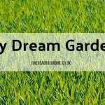 My Dream Garden at https://lukeosaurusandme.co.uk