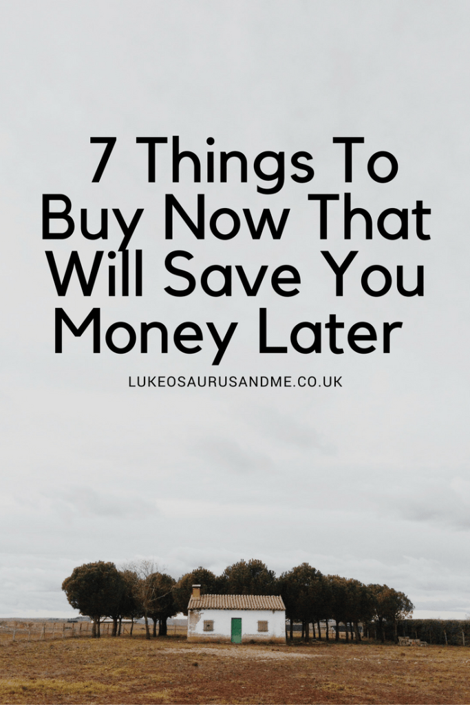 7 things to buy now if you want to save money in the long run at https://lukeosaurusandme.co.uk