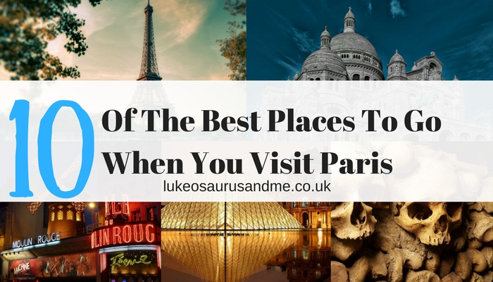 10 of the best places to go when you visit Paris at family lifestyle blog https://lukeosaurusandme.co.uk
