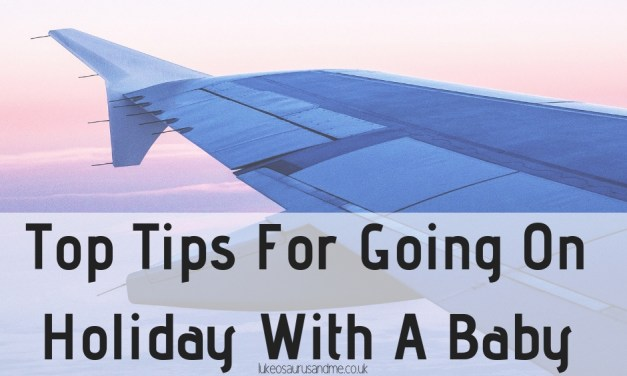 Top Tips For Going On Holiday With A Baby