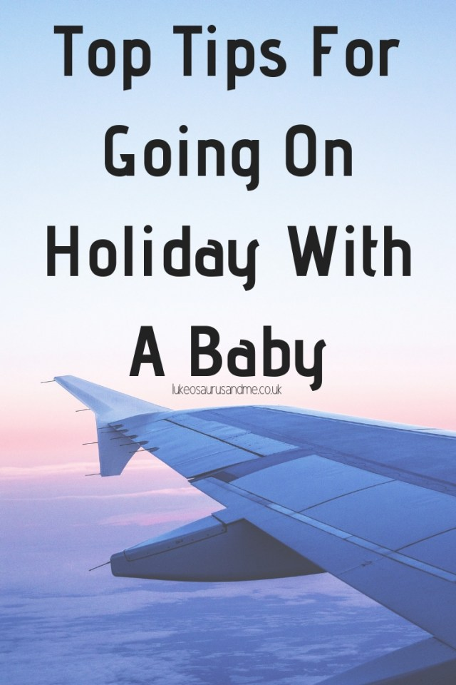 Top Tips For Going On Holiday With A Baby at https://lukeosaurusandme.co.uk