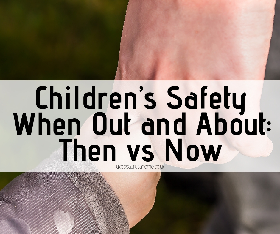 Children's safety, then verses now at https://lukeosaurusandme.co.uk
