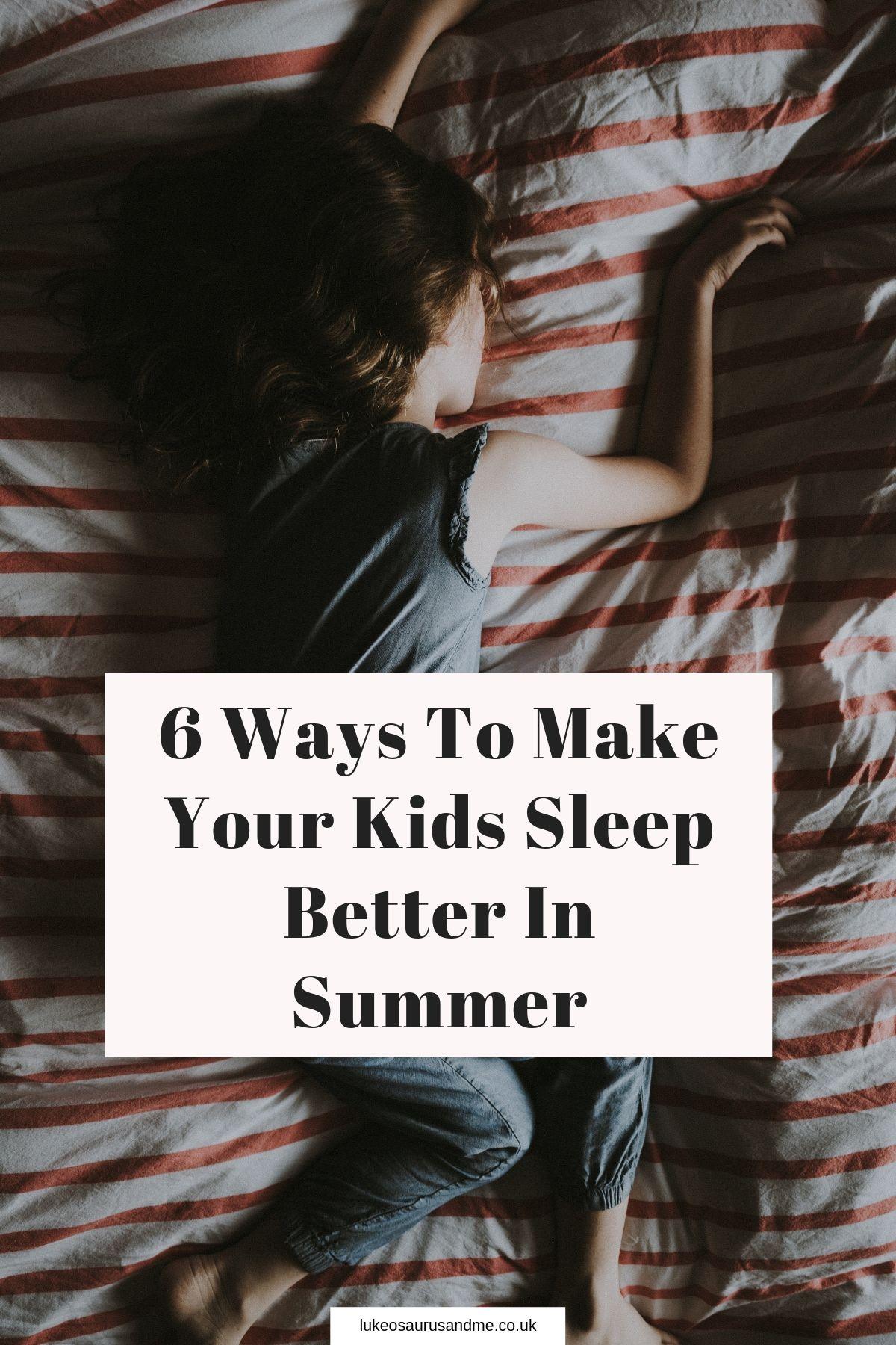 6 Ways To Help Your Kids Sleep Better In Summer at https://lukeosaurusandme.co.uk