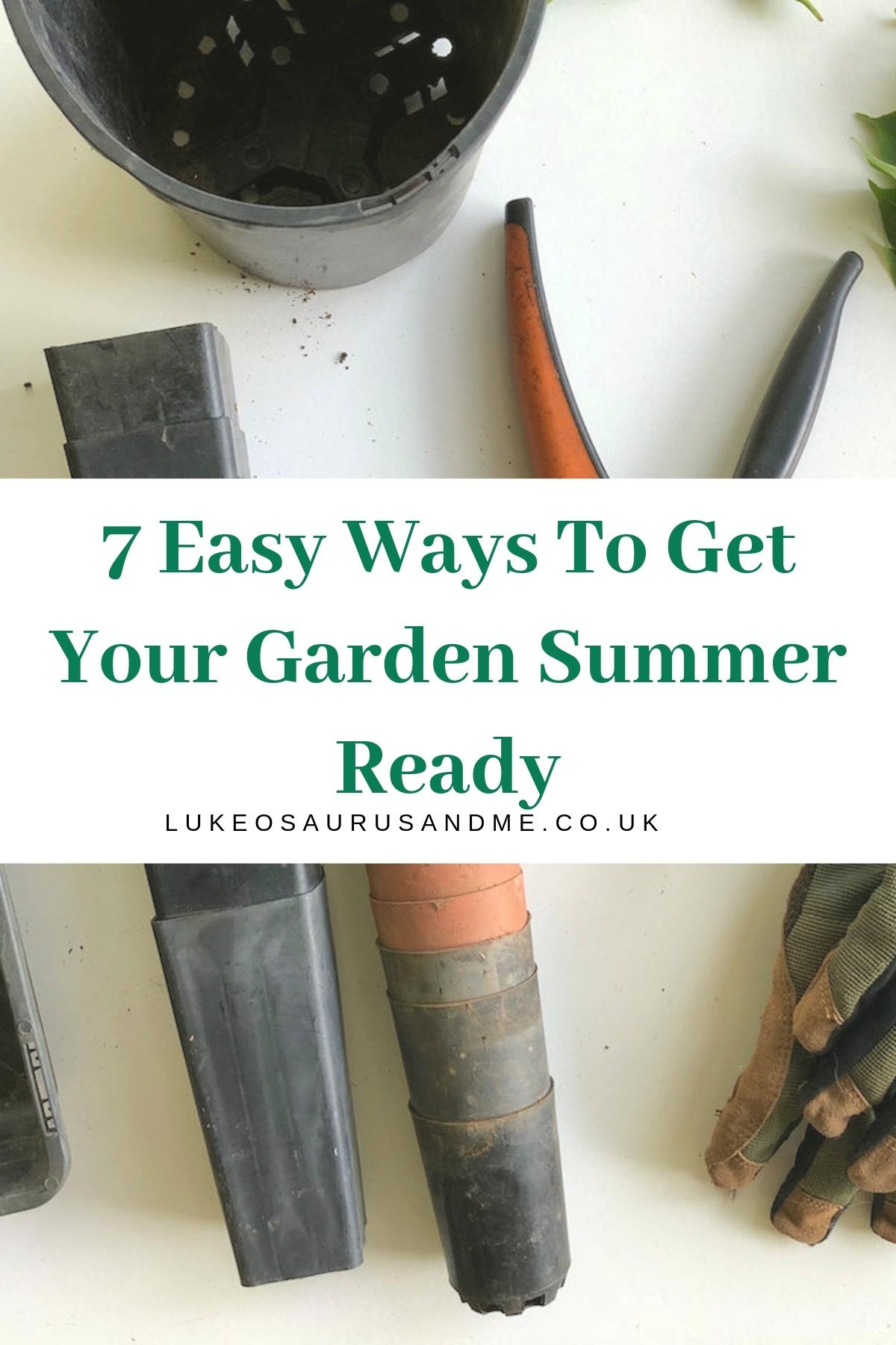 7 Easy Ways To Get Your Garden Summer Ready at https://lukeosaurusandme.co.uk