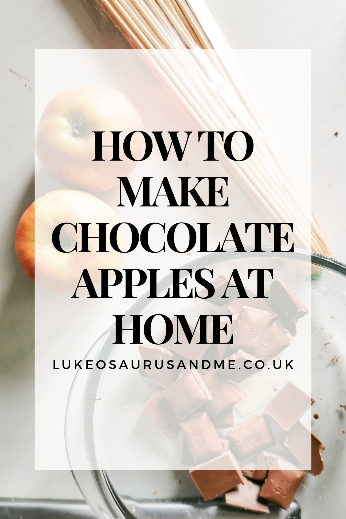 A faint image of apples, wooden skewers and broken chocolate sit behind text saying 'how to make chocolate apples at home'.