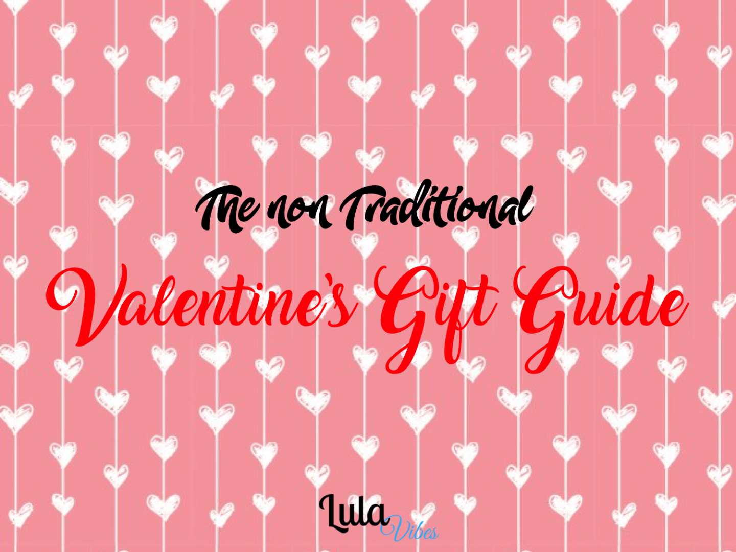 The Non Traditional Valentines Gift Guide