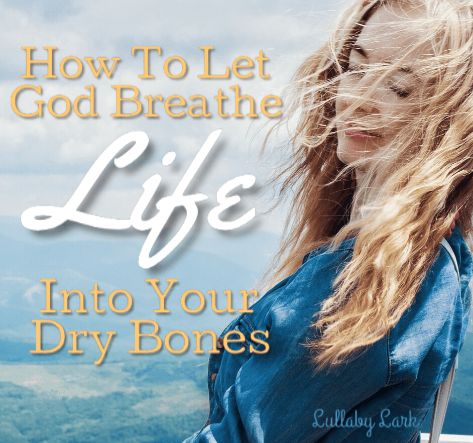 How To Let God Breathe Life Into Your Dry Bones
