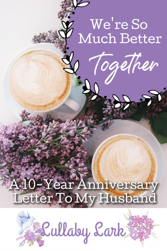 Anniversary Letter To My Husband.We Re So Much Better Together A 10 Year Anniversary Letter
