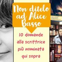 Non ditelo ad Alice Basso - 10 domande alla scrittrice più nominata qui sopra