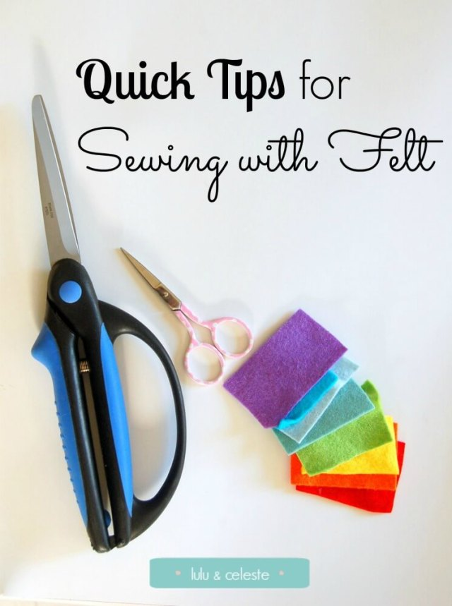 Quick Tips for sewing with felt with Lulu & Celeste