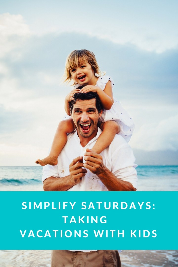 Simplify Saturday: vacationing with kids
