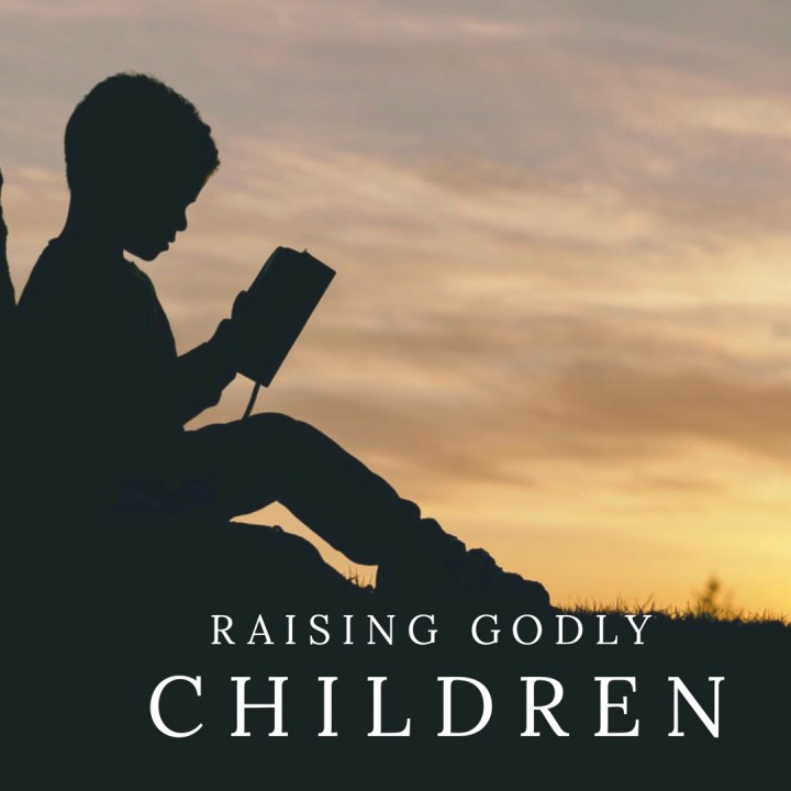 Sunday Musings: Raising Godly Children