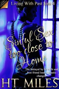 Sinful Sex too Close to Home by H.T. Miles