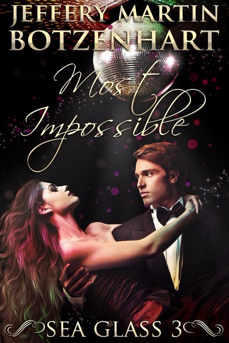 New Release – Most Impossible (Sea Glass, Book Three) by Jeffery Martin Botzenhart