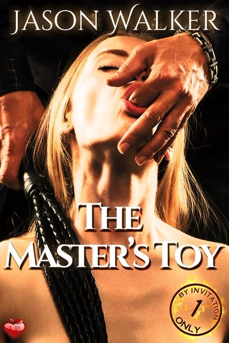 New Release: The Master's Toy (By Invitation Only 1) by Jason Walker