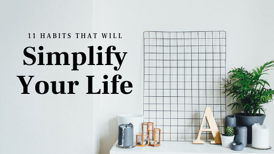 11 habits that will simplify your life