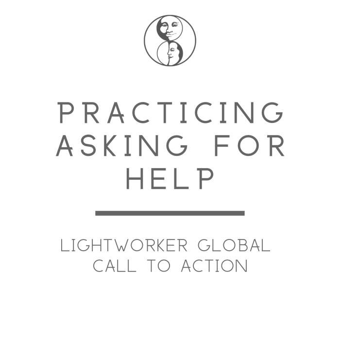 Practicing Asking For Help - Lightworker Global Call to Action