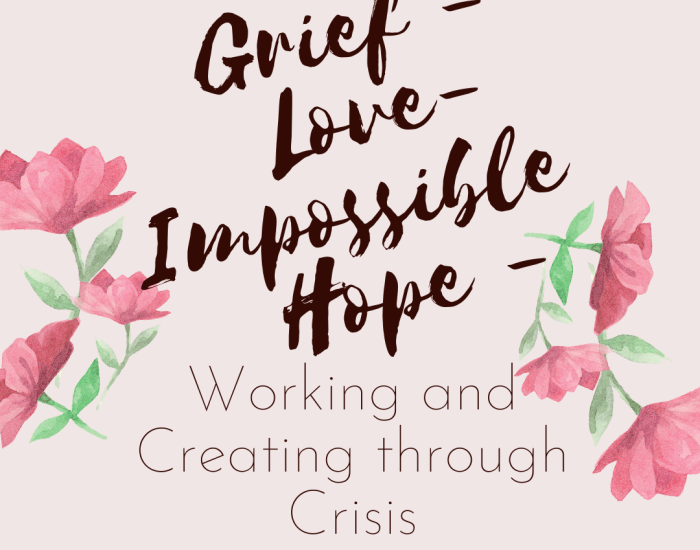 Grief, Love, Impossible Hope - Working and Creating through Crisis - LunaHolistic.com