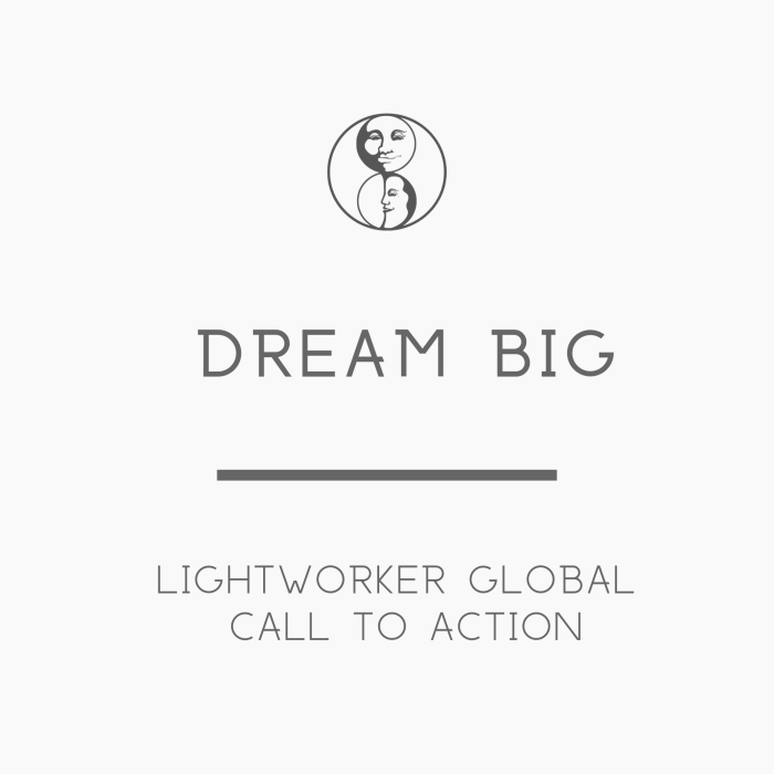 Dream Big - Lightworker Global Call to Action - LunaHolistic.com