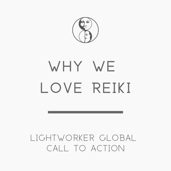 Why We Love Reiki - Lightworker Global Call to Action - LunaHolistic.com