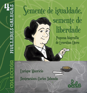 Semente de igualdade, semente de liberdade. Pequena biografía de Ernestina Otero. (Mauricio Iglesias, Enrique)