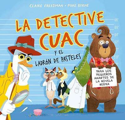 La detective Cuac y el ladrón de pasteles / Freedman, Claire