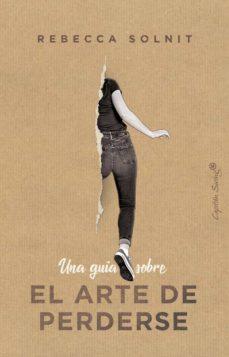 Una guía sobre el arte de perderse / Solnit, Rebecca